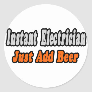 Instant Electrician...Just Add Beer Classic Round Sticker