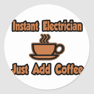 Instant Electrician...Just Add Coffee Round Stickers