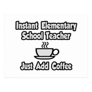 Instant Elementary School Teacher..Just Add Coffee Postcard
