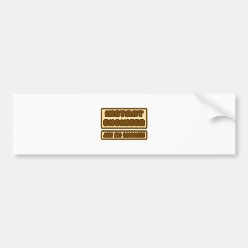 Instant Engineer ... Just Add Chocolate Car Bumper Sticker