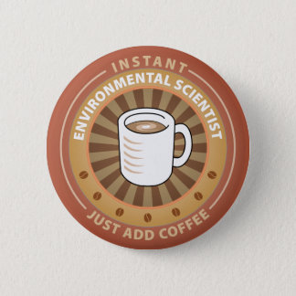 Instant Environmental Scientist Pinback Button