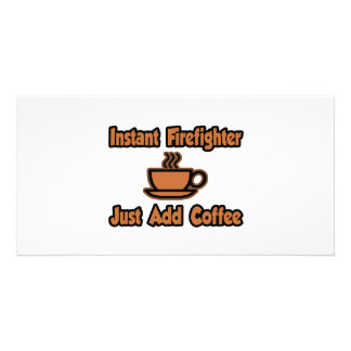 Instant Firefighter...Just Add Coffee Picture Card