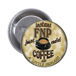 INSTANT FNP ADD COFFEE FAMILY NURSE PRACTITIONER PINBACK BUTTON