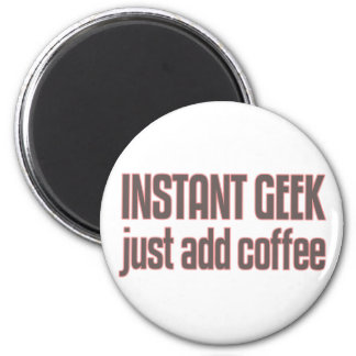Instant Geek Just Add Coffee 2 Inch Round Magnet