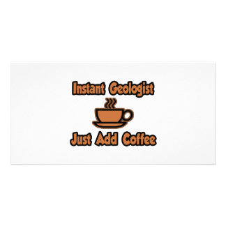 Instant Geologist...Just Add Coffee Personalized Photo Card
