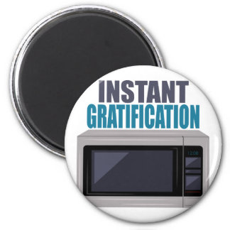 Instant Gratification Magnet