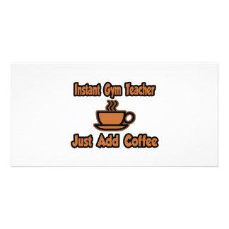 Instant Gym Teacher...Just Add Coffee Photo Cards