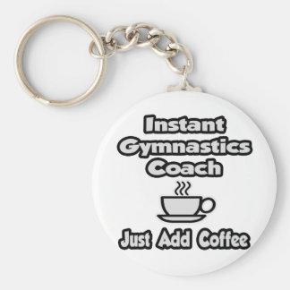 Instant Gymnastics Coach Just Add Coffee Keychains