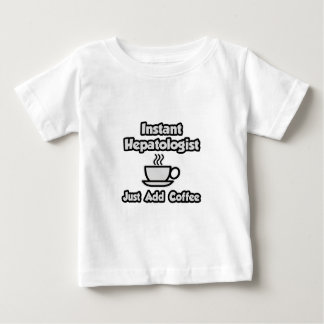 Instant Hepatologist ... Just Add Coffee Baby T-Shirt