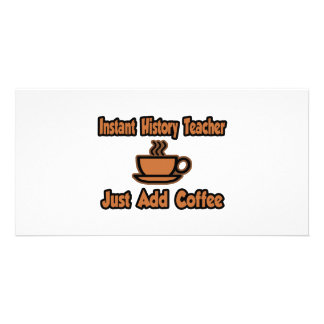 Instant History Teacher...Just Add Coffee Picture Card