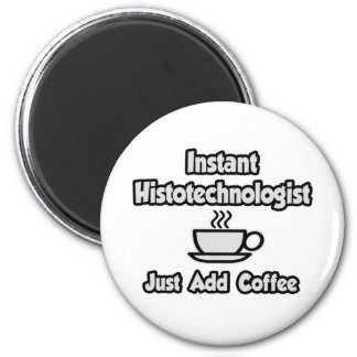 Instant Histotechnologist .. Just Add Coffee Magnet