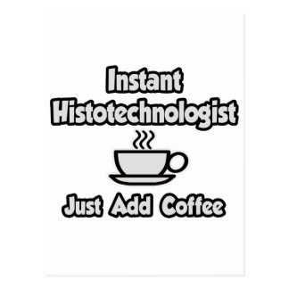 Instant Histotechnologist .. Just Add Coffee Postcard