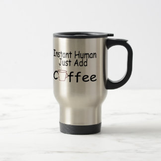 Instant Human Just Add Coffee 15 Oz Stainless Steel Travel Mug