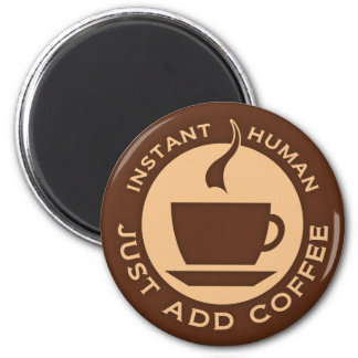 Instant Human Just Add Coffee 2 Inch Round Magnet