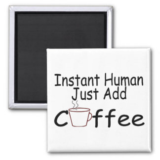 Instant Human Just Add Coffee 2 Inch Square Magnet