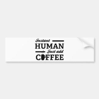 Instant Human Just Add Coffee Car Bumper Sticker