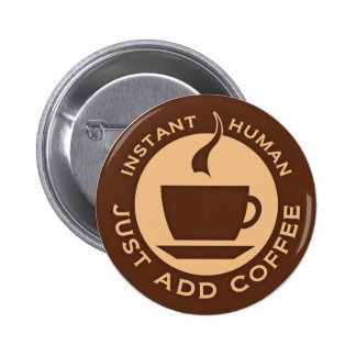 Instant Human Just Add Coffee Buttons