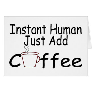 Instant Human Just Add Coffee Card