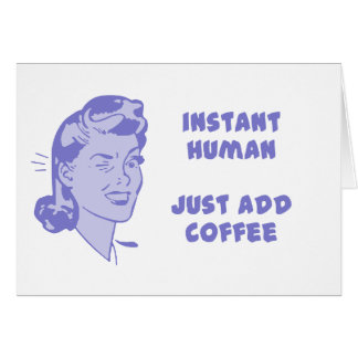Instant Human - Just Add Coffee Card