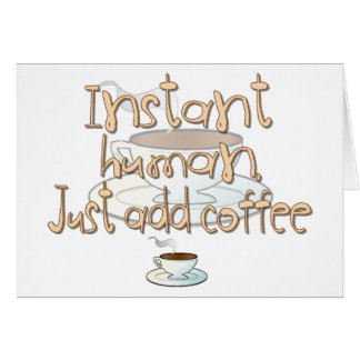 Instant Human, Just Add Coffee Card