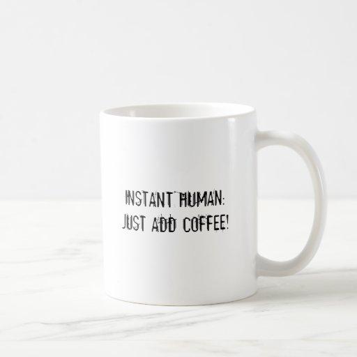 INSTANT HUMAN:JUST ADD COFFEE! COFFEE MUGS