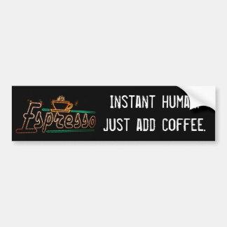 Instant human.Just add coffee. - Customized Car Bumper Sticker
