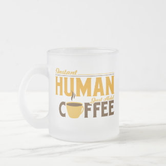 Instant Human Just Add Coffee Frosted Glass Coffee Mug