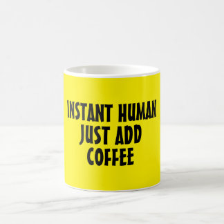Instant human just add coffee funny Mugs