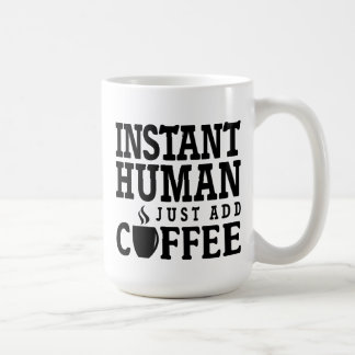 Instant Human Just Add Coffee Funny Quote Mug