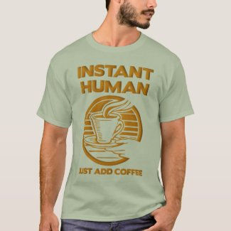 Instant Human Just Add Coffee Funny Shirt