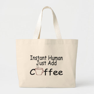 Instant Human Just Add Coffee Large Tote Bag