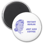 Instant Human - Just Add Coffee 2 Inch Round Magnet