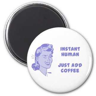 Instant Human - Just Add Coffee Magnet