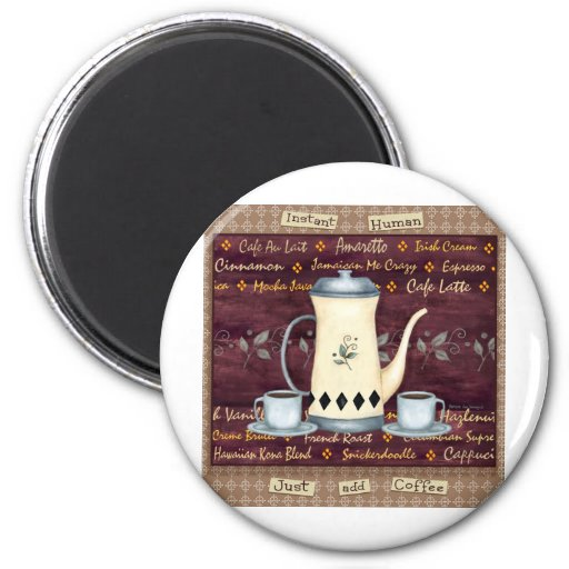 Instant Human- Just Add Coffee! 2 Inch Round Magnet