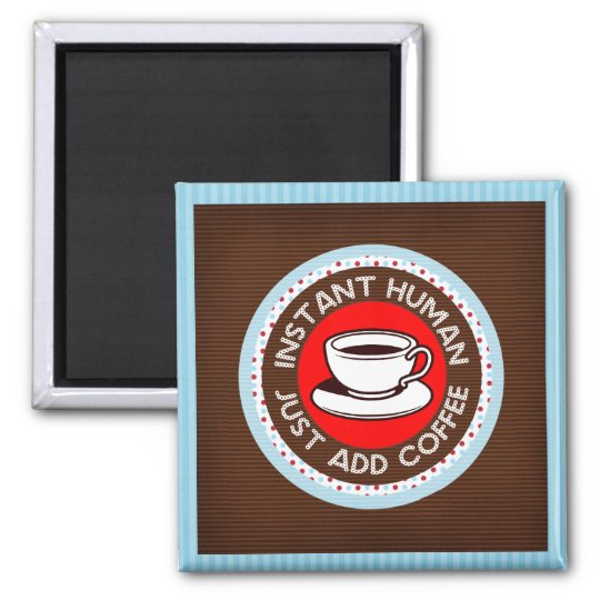 Instant Human Just Add Coffee Magnet