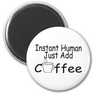 Instant Human Just Add Coffee Fridge Magnets