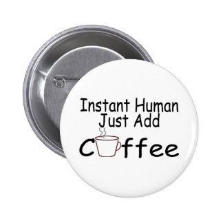 Instant Human Just Add Coffee Pinback Button