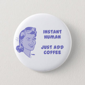 Instant Human - Just Add Coffee Pinback Button