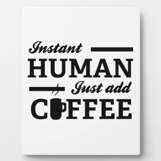 Instant Human Just Add Coffee Plaque