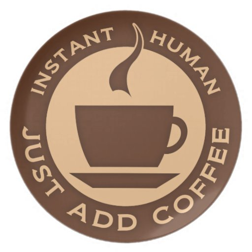Instant Human Just Add Coffee Plate