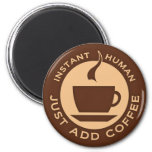 Instant Human Just Add Coffee Refrigerator Magnets