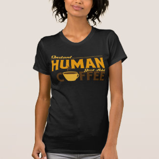 Instant Human Just Add Coffee Shirt