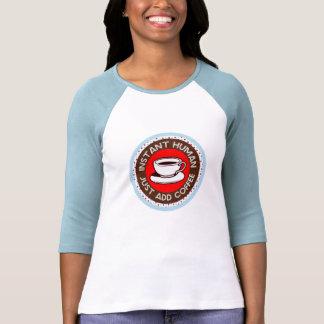 Instant Human, Just Add Coffee T-Shirt