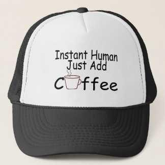 Instant Human Just Add Coffee Trucker Hat