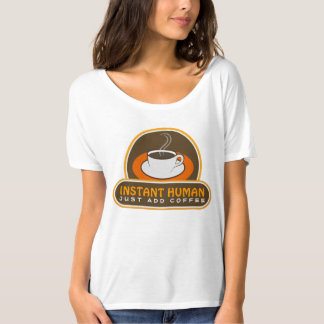 Instant Human Just Add Coffee Womens T-Shirt