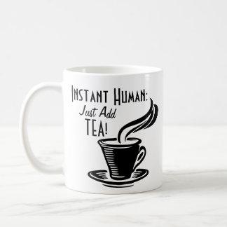 Instant Human Just Add Tea Coffee Mug