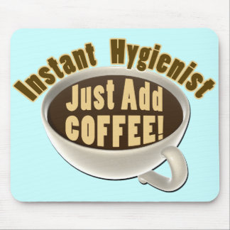 Instant Hygienist Just Add Coffee Mouse Pad