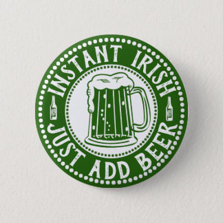 Instant Irish Just Add Beer Comical St Paddy's Day Pinback Button