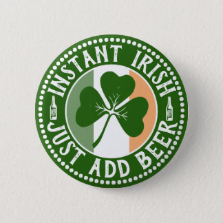 Instant Irish Just Add Beer St Patrick's Day Humor Button