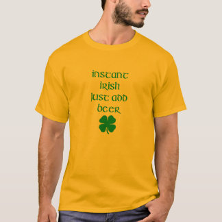INSTANT IRISH JUST ADD BEER T-Shirt